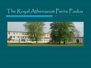 The Royal Athenaeum Pierre Paulus
