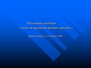 Présentation au Forum   «Accès au marché des produits agricoles»