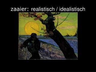 zaaier:  realistisch / idealistisch