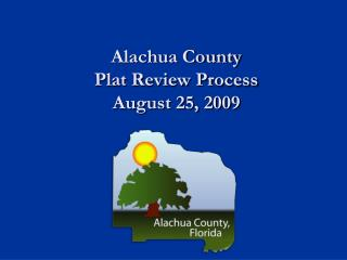 Alachua County Plat Review Process August 25, 2009
