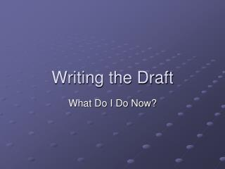 Writing the Draft