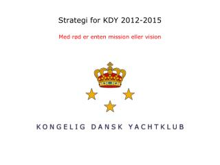 Strategi for KDY 2012-2015 Med rød er enten mission eller vision