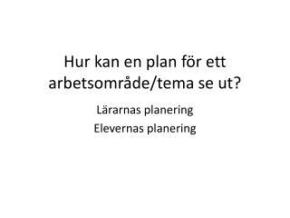 Hur kan en plan för ett arbetsområde/tema se ut?