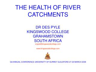 THE HEALTH OF RIVER CATCHMENTS  DR DES PYLE KINGSWOOD COLLEGE GRAHAMSTOWN SOUTH AFRICA d.pylekingswoodcollege  kingswood