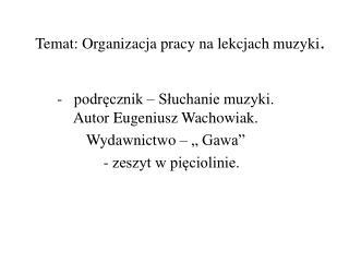 Temat: Organizacja pracy na lekcjach muzyki .