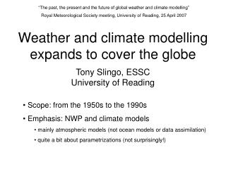 Weather and climate modelling expands to cover the globe Tony Slingo, ESSC University of Reading
