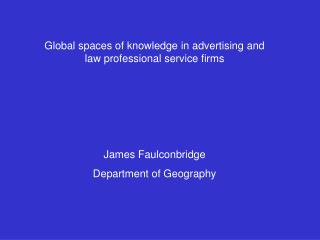 Global spaces of knowledge in advertising and law professional service firms James Faulconbridge