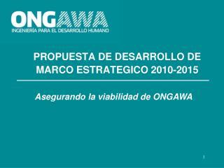 PROPUESTA DE DESARROLLO DE  MARCO ESTRATEGICO 2010-2015