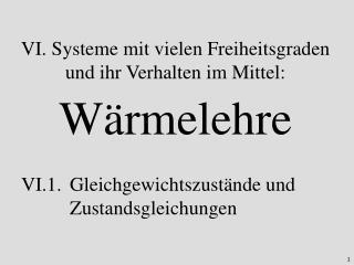 VI. Systeme mit vielen Freiheitsgraden und ihr Verhalten im Mittel: Wärmelehre