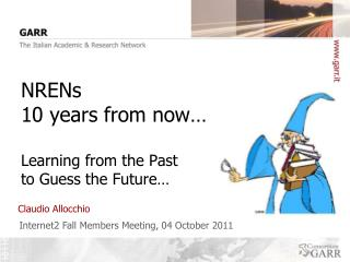 NRENs 10 years from now… Learning from the Past to Guess the Future…