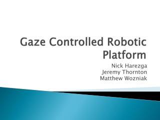 Gaze Controlled Robotic Platform