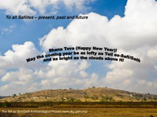 Shana Tova (Happy New Year)!  May the coming year be as lofty as Tell es-Safi/Gath