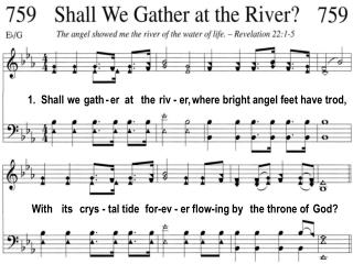 1.  Shall  we  gath - er  at   the  riv - er, where bright angel feet have trod,