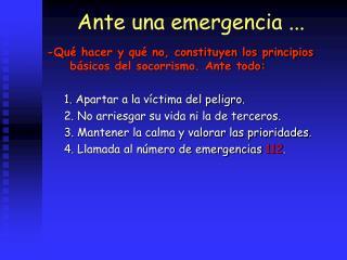 Ante una emergencia ...