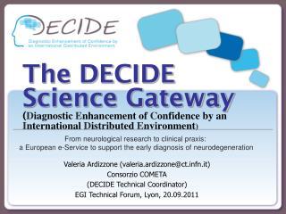 Valeria Ardizzone (valeria.ardizzone@ctfn.it) Consorzio COMETA (DECIDE Technical Coordinator)