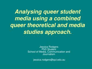 Analysing queer student media using a combined queer theoretical and media studies approach .