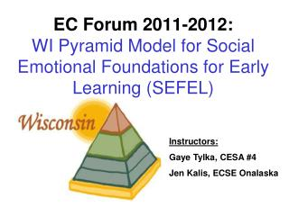 EC Forum 2011-2012:  WI Pyramid Model for Social Emotional Foundations for Early Learning (SEFEL)