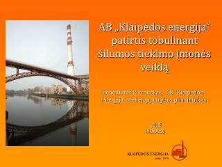 """AB """"Klaipėdos energija""""  patirtis tobulinant šilumos tiekimo įmonės veiklą"""