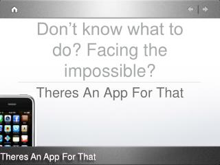 Don't know what to do? Facing the impossible?