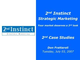 2 nd  Instinct Strategic Marketing Your market deserves a 2 nd  look 2 nd  Case Studies