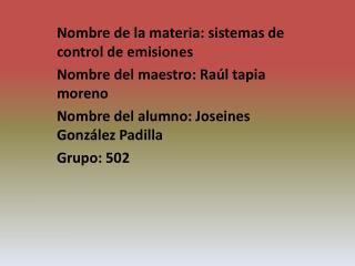Nombre de la materia: sistemas de control de emisiones  Nombre del maestro: Raúl tapia moreno