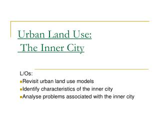 Urban Land Use:  The Inner City