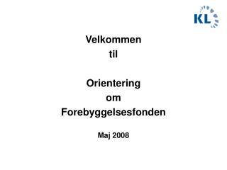 Velkommen  til Orientering  om  Forebyggelsesfonden Maj 2008