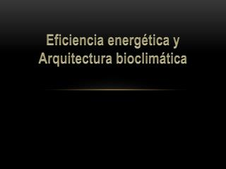 E ficiencia energética y Arquitectura bioclimática