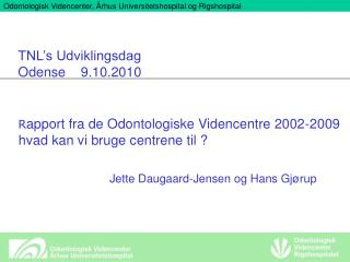 R apport fra de Odontologiske Videncentre 2002-2009     hvad kan vi bruge centrene til ?