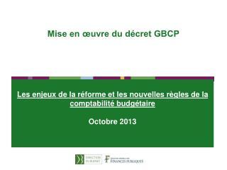 Les enjeux de la r�forme et les nouvelles r�gles de la comptabilit� budg�taire Octobre 2013