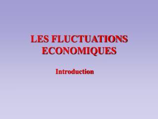 LES FLUCTUATIONS ECONOMIQUES