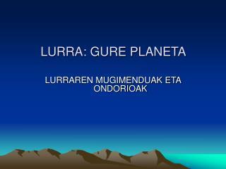 LURRA: GURE PLANETA