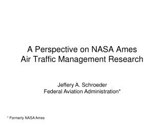A Perspective on NASA Ames  Air Traffic Management Research