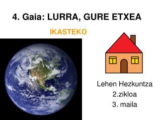 4. Gaia: LURRA, GURE ETXEA