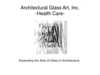 Architectural Glass Art, Inc. -Health Care-