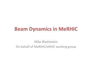 Beam Dynamics in MeRHIC