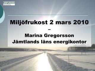 Miljöfrukost 2 mars 2010 –  Marina Gregorsson Jämtlands läns energikontor