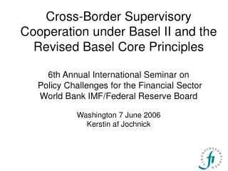 Cross-Border Supervisory Cooperation under Basel II and the Revised Basel Core Principles  6th Annual International Semi