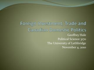 Foreign Investment, Trade and  Canadian Domestic Politics