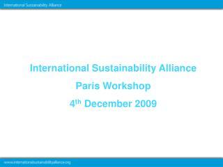 International Sustainability Alliance Paris Workshop  4 th  December 2009