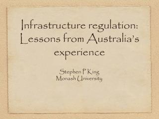 Infrastructure regulation: Lessons from Australia ' s experience
