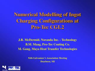 Numerical Modelling of Ingot Charging Configurations at Pro-Tec CGL2