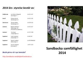 2014 års- styrelse består av : Ordförande Lars-Göran Helgstedt  tel  67 13 37 Stackvägen 7
