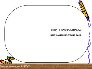 STRATIFIKASI POLTRANAS STIE LAMPUNG TIMUR 2012