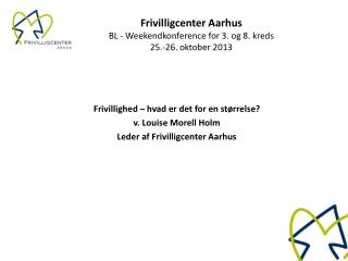 Frivilligcenter Aarhus BL - Weekendkonference for 3. og 8. kreds  25.-26. oktober 2013