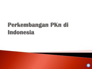 Perkembangan PKn di  Indonesia