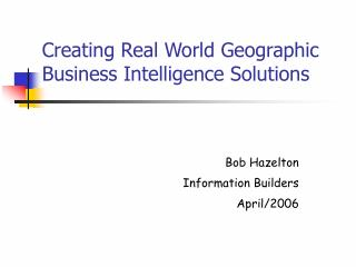 Creating Real World Geographic Business Intelligence Solutions