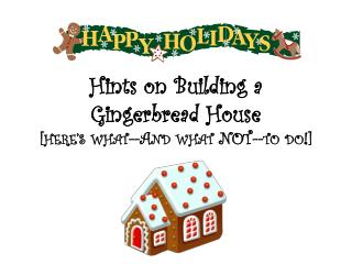 Hints on Building a  Gingerbread House  [ here's what--And what NOT--to do!]