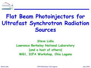 Flat Beam Photoinjectors for Ultrafast Synchrotron Radiation Sources Steve Lidia