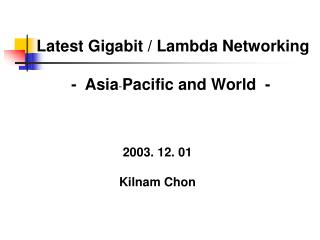 Latest Gigabit / Lambda Networking  -  Asia - Pacific and World  -